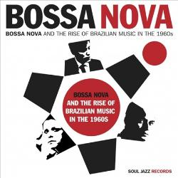 bossa nova and the rise of brazilian music in the 1960s (soul jazz records)